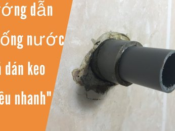 Hướng dẫn cách tháo ống nước đã dán keo - Dân không chuyên cũng làm được