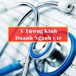 ☑️Ý tưởng kinh doanh ngành y tế ☑️ Khởi nghiệp dù không biết về y học