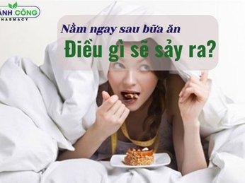 Nếu bạn nằm ngay sau bữa ăn điều gì sẽ xảy ra?