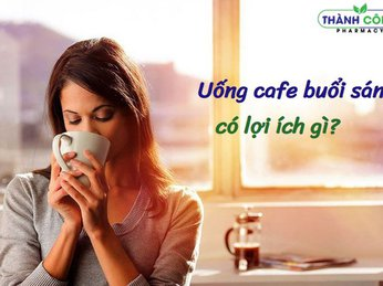Lợi ích tuyệt vời khi uống cà phê vào buổi sáng