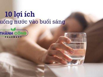 10 lợi ích tuyệt vời của thói quen uống nước vào buổi sáng