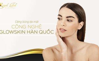 Công nghệ căng da Glow Skin Hàn Quốc