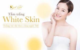 Tắm trắng White Skin – Công nghệ hiện đại đánh bật ngay sắc tố melanin