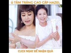 Ủ Tắm Trắng Siêu Tốc Glutathione HAZEL - Cam Kết Trắng Ngay Sau 20 phút