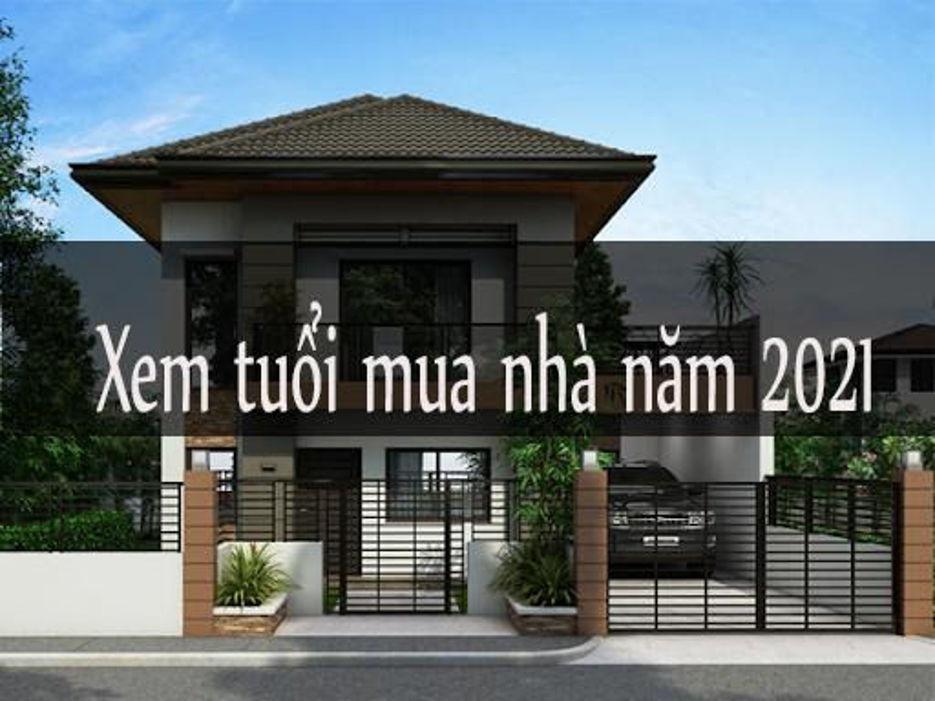 Xem tuổi mua nhà năm 2021 rước tài lộc về nhà mới