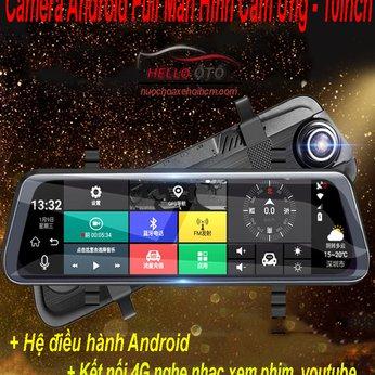 Camera hành trình ô tô Android 4G Trước sau Full Màn Hình