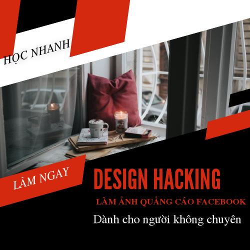 Design Hacking - Khoá học lảm ảnh quảng cáo Facebook, Youtube siêu nhanh