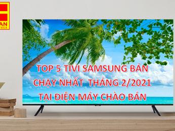 TOP 5 TIVI SAMSUNG BÁN CHẠY NHẤT THÁNG 2/2021 TẠI ĐIỆN MÁY CHÀO BÁN