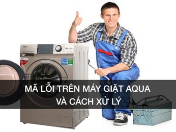 Những mã lỗi thường gặp ở máy giặt AQUA và cách xử lý