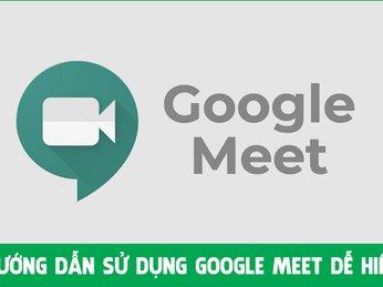 Hướng dẫn cài đặt và sử dụng Google Meet học online chi tiết nhất