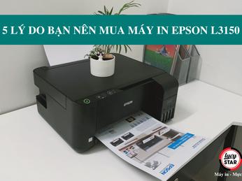 5 Lý do bạn nên mua máy in Epson L3150