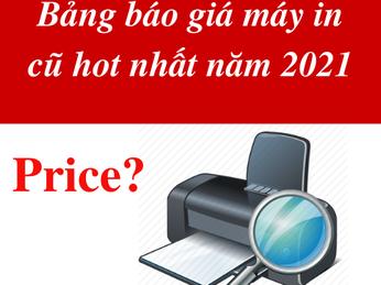 Bảng báo giá máy in cũ hot nhất năm 2021