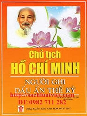 Chủ Tịch Hồ Chí Minh - Người Ghi Dấu Ấn Thế Kỷ