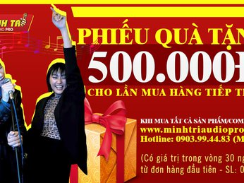 MINH TRI AUDIO - PROMOTION PROGRAM TO GIVE BUYER Vouchers for Loyal Customers