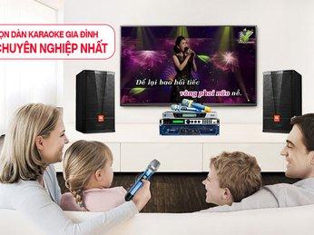 Tư Vấn Chọn Dàn Karaoke Gia Đình Hay Chuyên Nghiệp