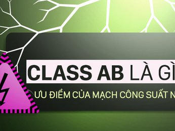 CLASS AB LÀ GÌ? CƠ CHẾ HOẠT ĐỘNG CỦA MẠCH CLASS AB