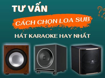 Tư Vấn Chọn Mua Loa Sub ( Loa Siêu Trầm) Cho Dàn Karaoke