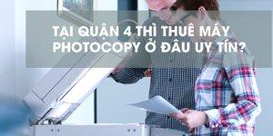 Nên chọn dịch vụ cho thuê máy photocopy Quận 4 của công ty nào?