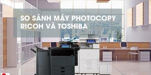 Hãy để chuyên gia mách bạn máy photocopy Ricoh hay Toshiba tốt hơn!