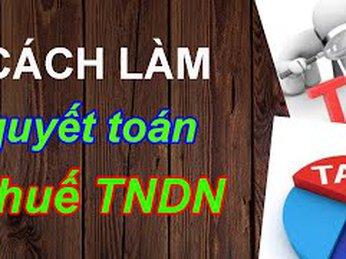 Cách làm Quyết toán thuế TNDN và  BCTC năm (theo TT 200 và TT 133)